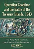 Operation Goodtime and the Battle of the Treasury Islands, 1943: The World War II Invasion by United States and New Zealand Forces
