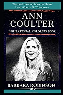 Ann Coulter Inspirational Coloring Book: An American Conservative Media Pundit, Syndicated Columnist, and Lawyer. (Ann Coulter Books)