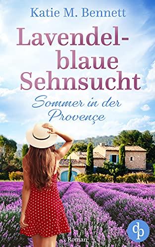 Lavendelblaue Sehnsucht: Sommer in der Provençe von [Katie M. Bennett]