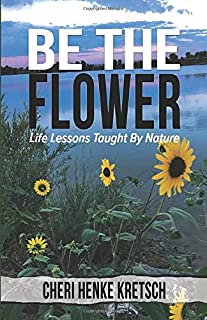 Be The Flower: Life Lessons Taught By Nature