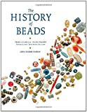 The History of Beads: From 100,000 B.C. to the Present, Revised and Expanded Edition Dubin, Lois Sherr
