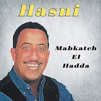 Mabkatch el hadda