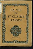 La vie de sainte claire d'assise - L'EDITION D'ART