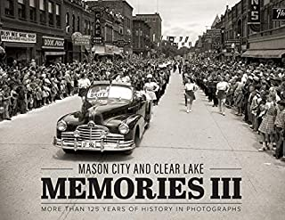 Mason City and Clear Lake Memories III: More Than 125 Years of History in Photographs