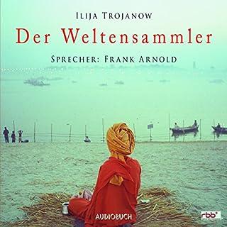 Der Weltensammler                   Autor:                                                                                                                                 Ilija Trojanow                               Sprecher:                                                                                                                                 Frank Arnold                      Spieldauer: 8 Std. und 16 Min.     14 Bewertungen     Gesamt 4,0