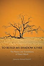 To Build My Shadow a Fire: The Poetry and Translations of David Wevill (New Odyssey Series) (New Odyssey (Paperback))
