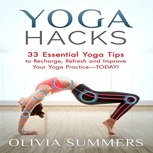 Yoga Hacks: 33 Essential Yoga Tips to Recharge, Refresh and Improve Your Yoga Practice - Today! cover art