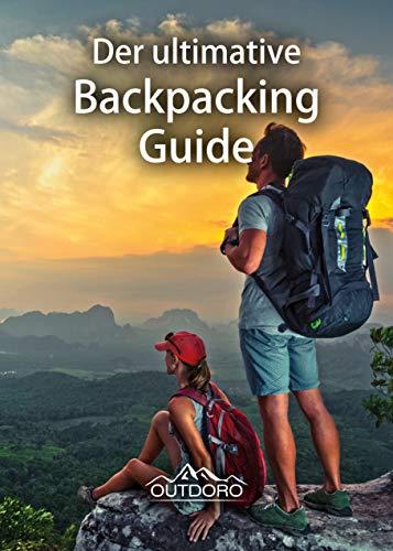 Der ultimative Backpacking Guide von Outdoro - Reiseführer für Rucksack-Reisen - Die weltweit schönsten Reiseziele für Backpacker