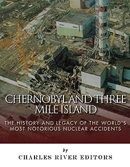 Amazon Com Chernobyl And Three Mile Island The History And
