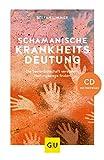 Schamanische Krankheitsdeutung (mit CD): Die Seelenbotschaft verstehen, Heilungswege finden (GU Mind & Soul Einzeltitel) - Stefan Limmer