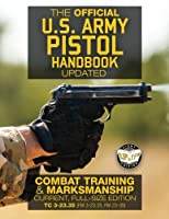 The Official Us Army Pistol Handbook: Combat Training & Marksmanship Current Tc 3-23.35 Fm 3-23.35, Fm 23-35 - Full Size Edition (Carlile Military Library)