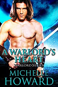 A Warlord's Heart (Warlord Series Book 5) by [Michelle Howard]