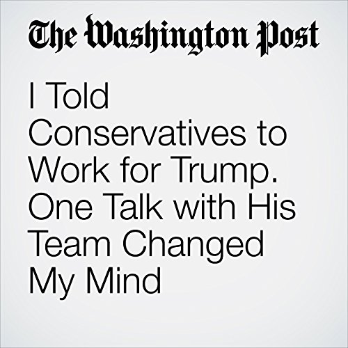I Told Conservatives to Work for Trump. One Talk with His Team Changed My Mind audiobook cover art