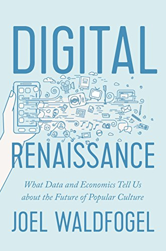 Digital Renaissance: What Data and Economists Tell Us about the Future of Popular Culture