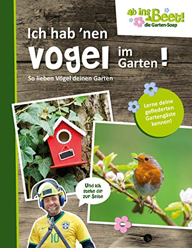 Ab uns Beet! Die Garten Soap: Ich hab 'nen Vogel im Garten!