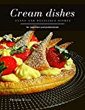 Cream Dishes: Tasty and Delicious dishes