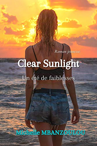 Clear Sunlight: Un été de faiblesses (French Edition)