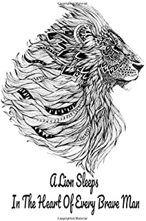 A Lion Sleeps In The Heart Of Every Brave Man: Lined Notebook Journal - 110 Pages - Large (6 x 9 inches),perfect gift note...