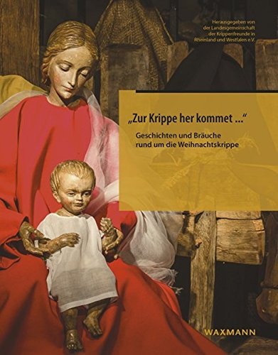 """""""Zur Krippe her kommet ..."""": Geschichten und Bräuche rund um die Weihnachtskrippe"""
