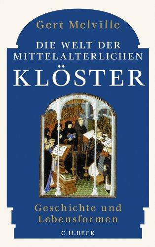 Die Welt der mittelalterlichen Klöster: Geschichte und Lebensformen