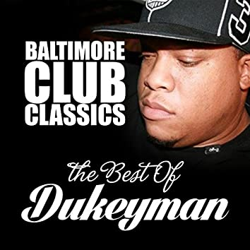 Baltimore Club Classics (Dukeyman Greatest Hits)