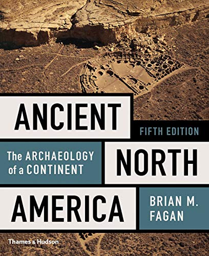Compare Textbook Prices for Ancient North America: The Archaeology of a Continent Fifth Edition Fifth Edition ISBN 9780500293607 by Fagan, Brian M.