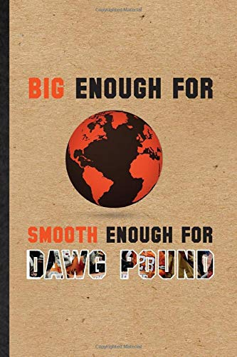Big Enough for Smooth Enough for Dawg Pound: Funny American Football Lined Notebook Writing Journal Rugby Player Fan, Inspirational Saying Unique Special Birthday Gift Idea Cute Ruled 110 Pages