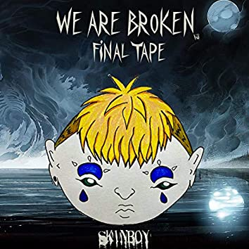 We Are Broken Final Tape