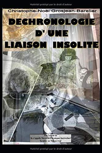 DECHRONOLOGIE D'UNE LIAISON INSOLITE: Par l'auteur de  'Je s'appelle Moi & les Chroniques inattendues' (French Edition)