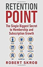 Retention Point: The Single Biggest Secret to Membership and Subscription Growth for Associations, SAAS, Publishers, Digital Access, Subscription ... Membership and Subscription-Based Businesses