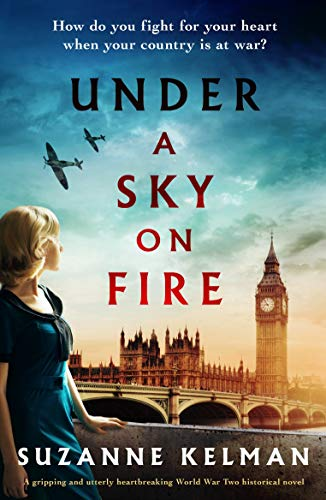 Under a Sky on Fire: A gripping and utterly heartbreaking WW2 historical novel by [Suzanne Kelman]