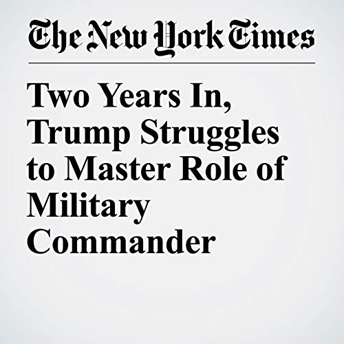 Two Years In, Trump Struggles to Master Role of Military Commander audiobook cover art