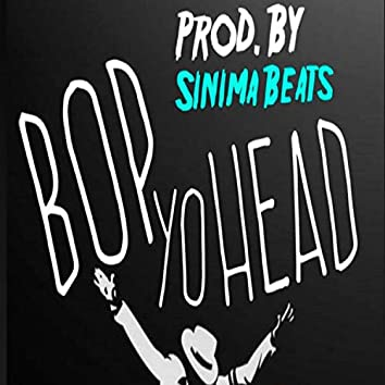 Bop Yo Head