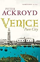 Venice: Pure City by Peter Ackroyd(2010-08-02)