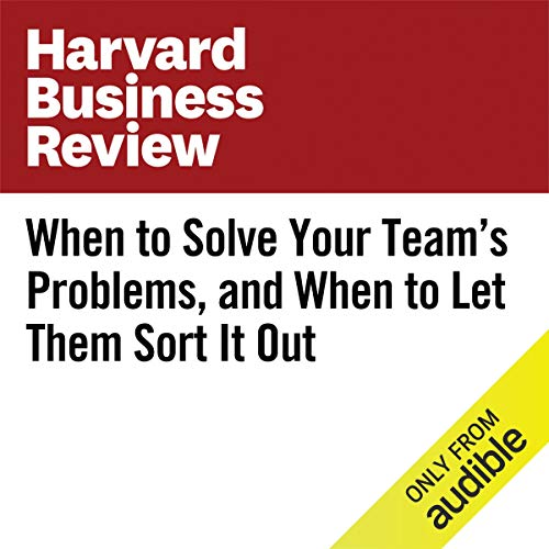 When to Solve Your Team's Problems, and When to Let Them Sort It Out copertina