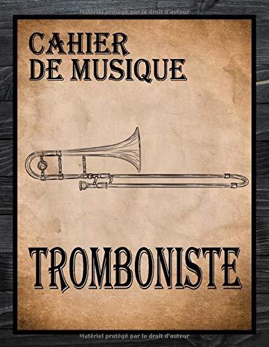 Cahier de Musique: Carnet de Partitions pour Trombone - Papier manuscrit - 12 Portées par page - 110 Pages - Grand format A4 - Couverture Vintage (Tablatures et Portées pour Tromboniste)