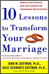 Ten Lessons to Transform Your Marriage: America's Love Lab Experts Share Their Strategies for Strengthening Your Relationship Kindle Edition