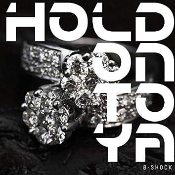 Hold on to Ya