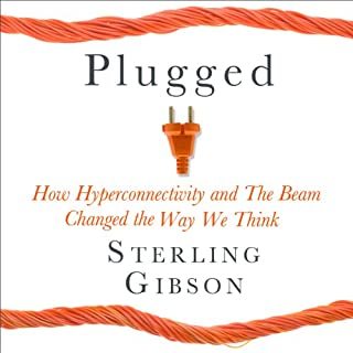 Plugged     How Hyperconnectivity and the Beam Changed the Way We Think              By:                                                                                                                                 Sterling Gibson,                                                                                        Sean Platt,                                                                                        Johnny B. Truant                               Narrated by:                                                                                                                                 Blaine Moore                      Length: 4 hrs and 49 mins     24 ratings     Overall 4.3