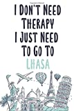 I Don t Need Therapy I Just Need To Go To Lhasa: Lhasa travel notebook, Lhasa vacation journal notebook lined journal 6 x 9