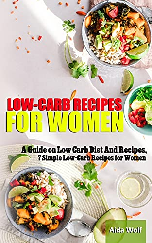 """LOW-CARB RECIPES FOR WOMEN: A Guide on Low Carb Diet And Recipes """"7 Simple Low-Carb Recipes for Women"""""""