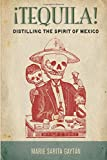 Tequila!: Distilling the Spirit of Mexico...