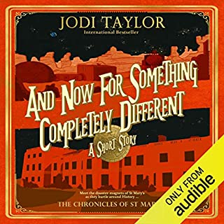 And Now for Something Completely Different     Short Story              By:                                                                                                                                 Jodi Taylor                               Narrated by:                                                                                                                                 Zara Ramm                      Length: 1 hr and 54 mins     223 ratings     Overall 4.7
