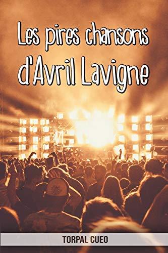 Les pires chansons d'Avril Lavigne: Carnet fantaisie pour les fans de la chanteuse. Une idée cadeau originale pour une blague d'anniversaire sympa à homme, femme, ado. (Lire la description ci-dessous)