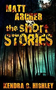 Matt Archer: The Short Stories (Matt Archer: Monster Hunter) by [Kendra C. Highley]