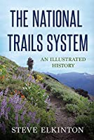 The National Trails System: An Illustrated History