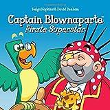 Captain Blownaparte - Pirate Superstar: Pirate Action Adventure (Captain Blownaparte - Pirate Action Adventure...