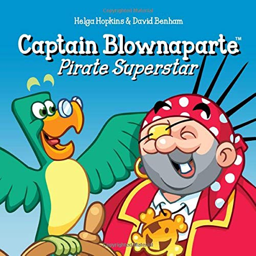 Compare Textbook Prices for Captain Blownaparte - Pirate Superstar: Pirate Action Adventure Captain Blownaparte - Pirate Action Adventure Series  ISBN 9781720738008 by Hopkins, Helga,Benham, David
