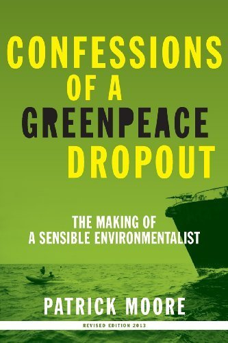 Image of Confessions of a Greenpeace Dropout: The Making of a Sensible Environmentalist Rev Upd edition by Moore, Patrick Albert (2010) Paperback