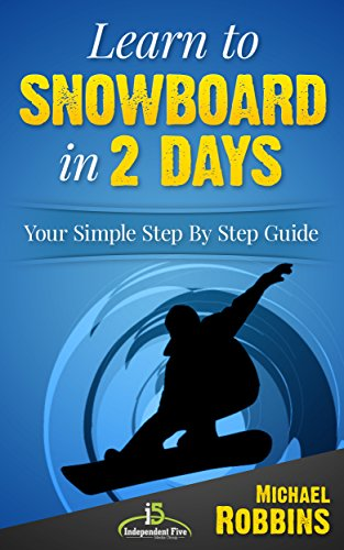 Learn to Snowboard in 2 Days: Your Simple Step by Step Guide